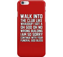 walk in the club like whaddup I got a oh no oh god wrong building im so sorry continue with your funeral god bless iPhone Case/Skin