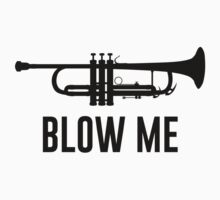 Blow Me Trumpet by TheShirtYurt