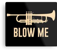 Blow Me Trumpet Metal Print