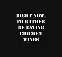 Right Now, I'd Rather Be Eating Chicken Wings - White Text Womens Fitted T-Shirt