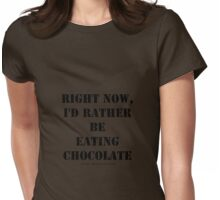 Right Now, I'd Rather Be Eating Chocolate - Black Text Womens Fitted T-Shirt
