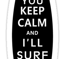 You Keep Calm and I'll Surf! Sticker