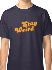 Stay Weird Classic T-Shirt