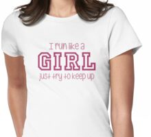 I Run Like a Girl Just Try to Keep Up Womens Fitted T-Shirt