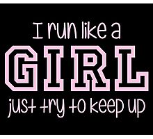 I Run Like a Girl Just Try to Keep Up Photographic Print