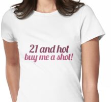 21 and hot BUY ME A SHOT Womens Fitted T-Shirt