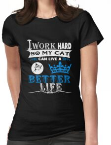 Cat I Work Hard So My Cat Can Live A Better Life Womens Fitted T-Shirt