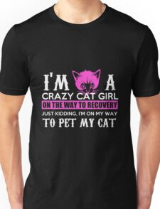 Cat I'm A Crazy Cat Girl On The Way To Recovery Just Kidding I'm On My Way To Pet My Cat Unisex T-Shirt
