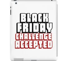 BLACK FRIDAY CHALLENGE ACCEPTED iPad Case/Skin