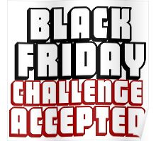 BLACK FRIDAY CHALLENGE ACCEPTED Poster