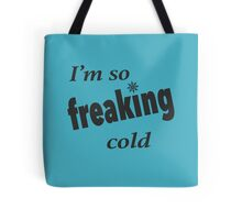 I'm so freaking cold Tote Bag