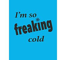 I'm so freaking cold Photographic Print
