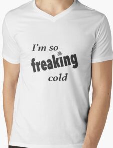 I'm so freaking cold Mens V-Neck T-Shirt
