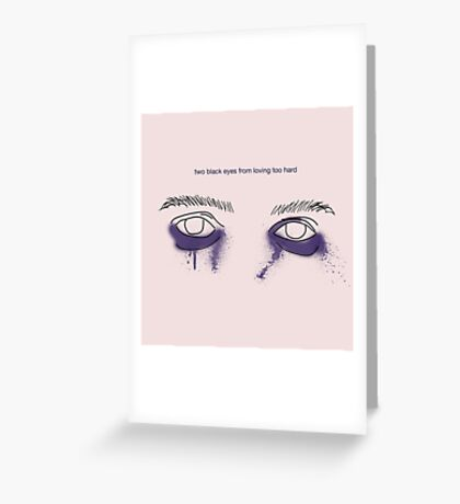 you got two black eyes from loving too hard Greeting Card