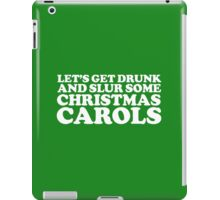 Hilarious 'Let's Get Drunk and Slur Some Christmas Carols' Holiday T-Shirt and Accessories iPad Case/Skin