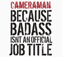 Funny 'Cameraman because Badass Isn't an Official Job Title' Tshirt, Accessories and Gifts by Albany Retro