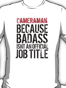 Funny 'Cameraman because Badass Isn't an Official Job Title' Tshirt, Accessories and Gifts T-Shirt