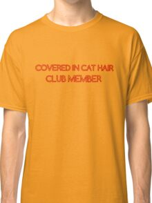 Covered In Cat Hair Club Member Classic T-Shirt