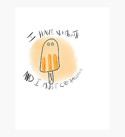 I HAVE NO MOUTH AND I MUST CREAMSICLE Photographic Print
