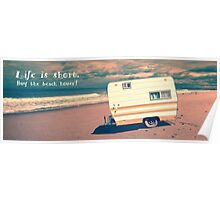 Life is short.  Buy the beach house. Poster