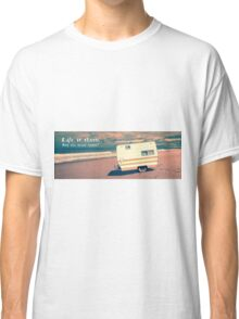 Life is short.  Buy the beach house. Classic T-Shirt
