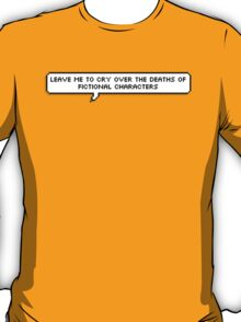 leave me to cry over the deaths of fictional characters T-Shirt