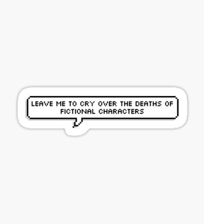 leave me to cry over the deaths of fictional characters Sticker