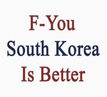 F-You South Korea Is Better  by supernova23