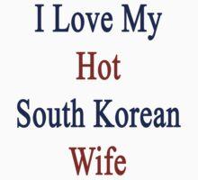I Love My Hot South Korean Wife  by supernova23