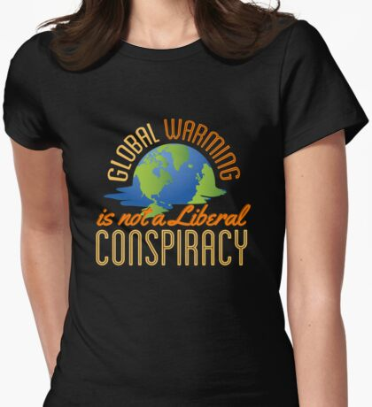 Global Warming is Not a Liberal Conspiracy Womens Fitted T-Shirt