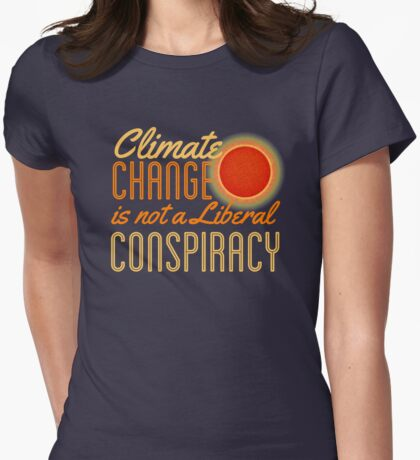 Climate Change is Not a Liberal Conspiracy Womens Fitted T-Shirt