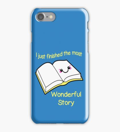 I Just Finished The Most Wonderful Story iPhone Case/Skin