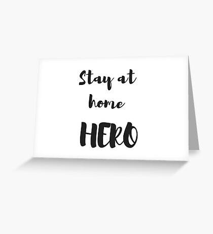 Stay at home hero  Greeting Card