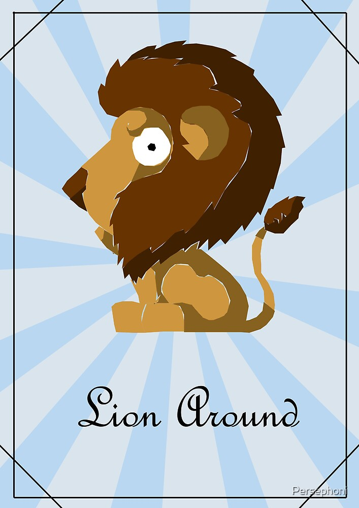 Lion Around by Persephoni