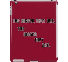 The Bigger They Are iPad Case/Skin