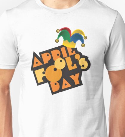 Funny April Fool's Day Unisex T-Shirt