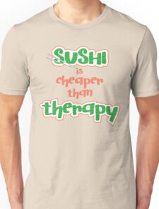Sushi is cheaper than Theraphy Unisex T-Shirt