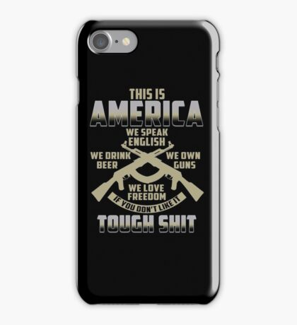 This Is America We Speak English We Drink Beer We Own Guns We Love Freedom iPhone Case/Skin