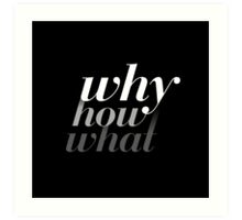 Why > How > What Art Print