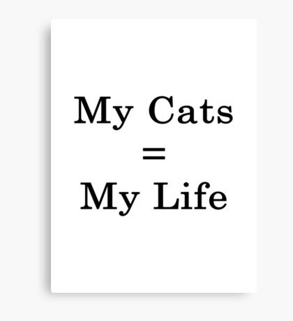 My Cats = My Life Canvas Print