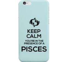 Keep Calm, You're in the Presence of a Pisces iPhone Case/Skin
