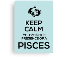 Keep Calm, You're in the Presence of a Pisces Canvas Print