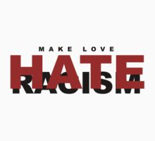 Make Love ... Hate Racism by Faizan Qureshi