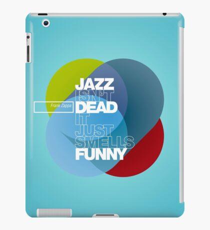 Jazz isn't dead, it just smells funny - Frank Zappa iPad Case/Skin