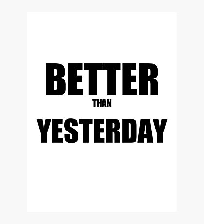 Better than Yesterday Photographic Print
