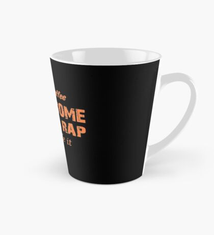 Drink Some Coffee Put On Some Gangsta Rap And Handle It Tall Mug