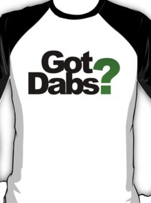 Got Dabs T-Shirt