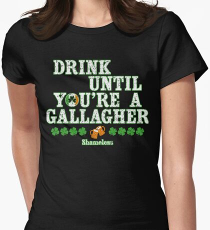 Drink Until You're a Gallagher Shameless Design Irish Funny Womens Fitted T-Shirt