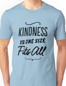 Kindness is one size fits all Unisex T-Shirt
