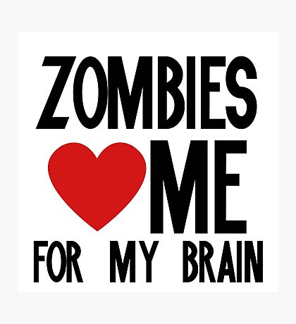Zombies love me for my brains Photographic Print